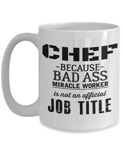Cook Gift - 15oz Coffee Mug - Chef Mug - Culinary Gifts For Men - Chef Because Bad Ass Miracle Worker Is Not An Official Job Title - Coffee Mug - YesECart