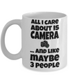Funny Photographer Gifts For Women - Gift Ideas For Photographers - Photographer Coffee Mug - All I Care About is Camera and Like Maybe 3 People - Coffee Mug - YesECart