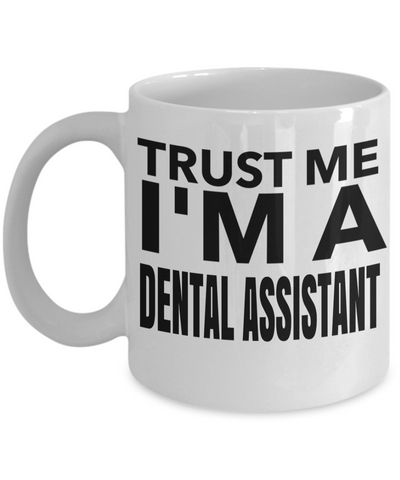 Dental Assistant Gifts For Women or Men - Funny Dental Assistant Graduation Gifts - Dental Assistant Mug - Trust Me I Am A The Best Dental Assistant Ever - Coffee Mug - YesECart