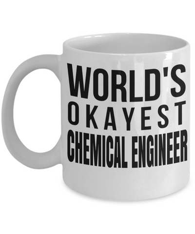 Funny Chemical Engineering Gifts - Chemical  Engineer Mug - Worlds Okayest Chemical Engineer - Coffee Mug - YesECart