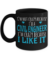 Funny Civil Engineering Gifts - Civil  Engineer Mug - I am Not Crazy Because I am a Civil Engineer I am Crazy Because I Like It - Coffee Mug - YesECart