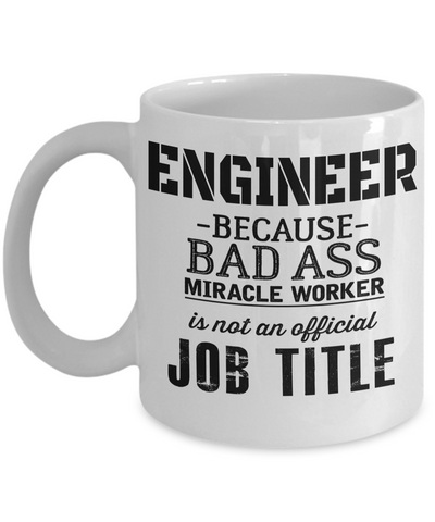 Funny Engineering Gifts - Engineer Mug - Engineer Because Bad Ass Miracle Worker Is Not An Official Job Title - Coffee Mug - YesECart