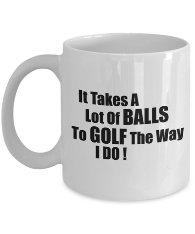 It Takes A Lots Of Balls To Gold The Way I Do-Golf Coffee Mug-Golf Mug - Coffee Mug Golf-Golf Gifts For Dad -Golf Gifts Funny -Golf Gifts For Men-Golfing Gifts-Golf Gifts For Him-Funny Golf Gifts - Coffee Mug - YesECart