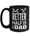 Best Dad 15oz Coffee Mug- Mugs For Dad - Number One Dad Mug - Dad Coffee Mug - Unique Gifts For Dad - Best Dad Gifts - Gift Ideas For Dad - My Better Half Is A Dad - Coffee Mug - YesECart