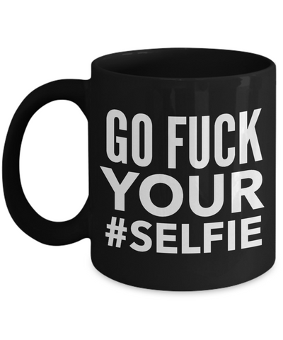 Go Fuck Your Selfie-Funny Boyfriend Gifts-Funny Coffee Mugs-Coffee Mug Funny-Funny Mugs-Funny Mugs For Men-Funny Tea Mugs-Coffee Mugs Funny-Sarcasm Mug-Funny Coffee Mugs Sarcasm-Funny Gifts For Men-YesEcart - Coffee Mug - YesECart