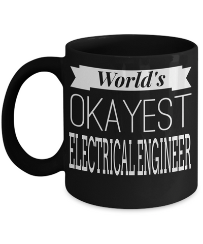 Funny Electrical Engineering Gifts - Electrical  Engineer Mug - Worlds Okayest Electrical Engineer - Coffee Mug - YesECart