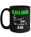 Captain Mug - 15oz Coffee Mug - Sailing Mug - Boating Mug - Sailing Gifts For Men - Sailing Ii Not What Do Its Who I Am - Coffee Mug - YesECart
