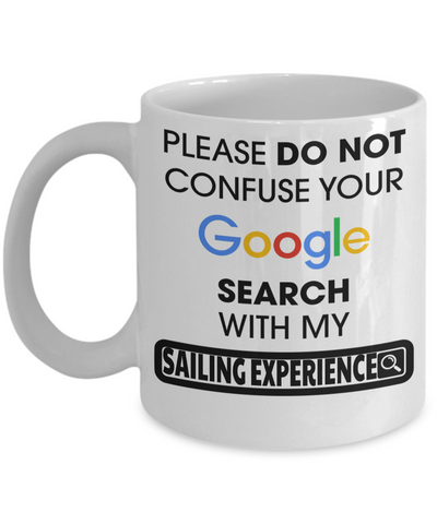 Captain Mug- Sailing Mug - Boating Mug- Sailing Gifts For Women-Captain Gifts For Women - Please Do Not Confuse Your Google Search With My Sailing Experience - Coffee Mug - YesECart