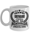 Greyhound Coffee Mug-Greyhound Gifts-Gifts For Greyhound Lovers-Greyhound Dad-Its a Greyhound Thing You Would Not Understand White Mug - Coffee Mug - YesECart