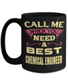 15oz Coffee Mug - Funny Chemical Engineering Gifts - Chemical Engineer Mug - Call Me When You Need A Best Chemical Engineer - Coffee Mug - YesECart