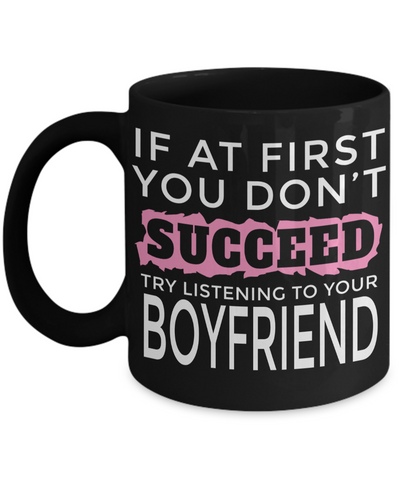 Boyfriend Gifts From Girlfriend Anniversary - Best Boyfriend Gifts For Birthday - Funny Boyfriend Mug - If At First You Do Not Succeed Try Listening To Your Boyfriend - Coffee Mug - YesECart