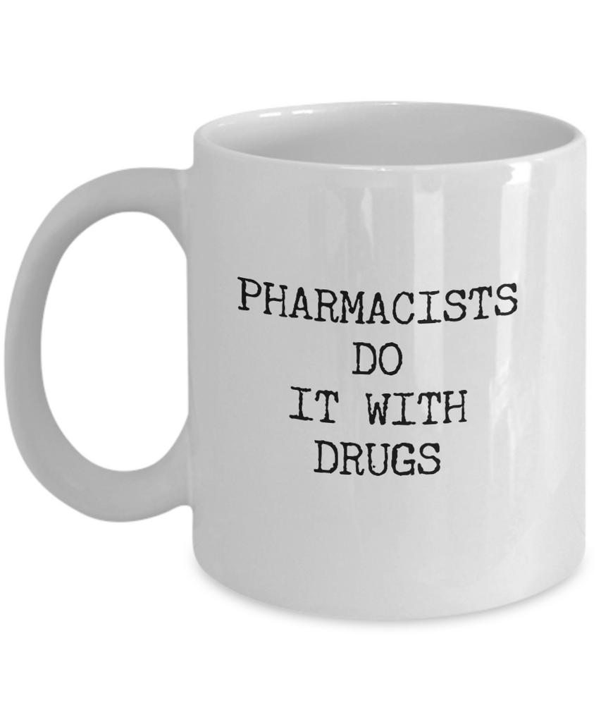 Pharmacist do it with drugs - White - Coffee Mug - YesECart