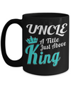 Best Uncle Gifts From Kids - Best Uncle 15oz Coffee Mug - Funny Uncle Gifts From Niece - Best Uncle Mug - I Love My Uncle Mug - Uncle A Title Just Above King - Coffee Mug - YesECart