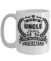 Best Uncle Gifts From Kids - Best Uncle 15oz Coffee Mug - Funny Uncle Gifts From Niece - Best Uncle Mug - I Love My Uncle Mug - Its An Uncle Thing You Would Not Understand - Coffee Mug - YesECart