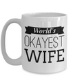 Best Wife Coffee Mug - Anniversary Gifts For Wife - Best Gift Ideas For Wife - 15 oz Wife Coffe Mug - Gifts For Wife Birthday - Worlds Okayest Wife - Coffee Mug - YesECart