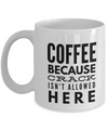 Coffee Because Crack Isn't Allowed Here-Funny Coffee Mugs-Coffee Mug Funny-Funny Mugs-Mugs Funny-Funny Mugs For Men-Funny Tea Mugs-Coffee Mugs Funny-Sarcasm Mug-Funny Coffee Mugs Sarcasm-White Mug - Coffee Mug - YesECart