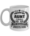 Great Aunt Mug - Best Aunt Mug - Great Aunt Gifts - Birthday Gift For Aunt - Aunt and Niece Gifts - Aunt Gifts From Nephew - Its an Aunt Thing You Would Not Understand White Mug - Coffee Mug - YesECart