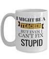 Best Teacher Mug - 15oz Teacher Coffee Mug - Teacher Gifts For Christmas - Funny Teacher Gift Ideas - Retirement Gifts For Teachers - I Might Be A Teacher But Even I Cant Fix Stupid - Coffee Mug - YesECart