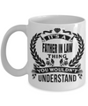 Best Birthday Gifts For Father In Law - Father In Law Coffee Mug - Gift Ideas For Father In Law  For Wedding - Its a Father in Law Thing You Would Not Understand White Mug - Coffee Mug - YesECart