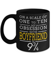 Boyfriend Gifts From Girlfriend Anniversary - Best Boyfriend Gifts For Birthday - Funny Boyfriend Mug - One A Scale Of One To Ten My Obsession With Boyfriend 9 3/4 - Coffee Mug - YesECart