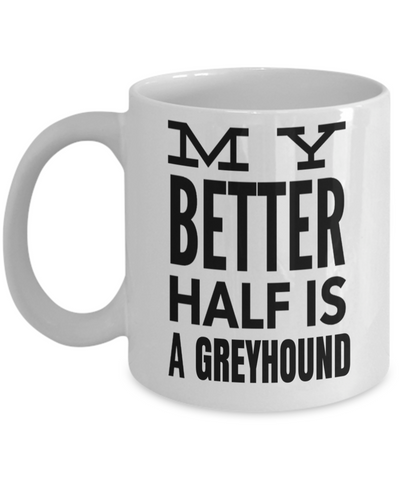 Greyhound Coffee Mug-Greyhound Gifts-Gifts For Greyhound Lovers-Greyhound Dad-My Better Half is a Greyhound White Mug - Coffee Mug - YesECart