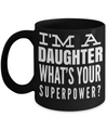 Daughter Mug -mother To Daughter Gifts - Gifts For Daughter In Law - I am a Daughter Whats Your Superpower Black Mug - Coffee Mug - YesECart