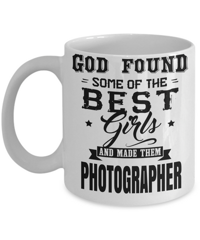Funny Photographer Gifts For Women - Gift Ideas For Photographers - Photographer Coffee Mug - God Found Some of The Best Girls and Made Them Photographer - Coffee Mug - YesECart