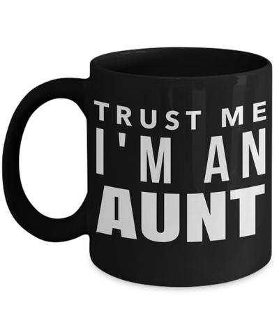 Great Aunt Mug - Best Aunt Mug - Great Aunt Gifts - Birthday Gift For Aunt - Aunt and Niece Gifts - Aunt Gifts From Nephew - Trust Me I am an Aunt Black Mug - Coffee Mug - YesECart