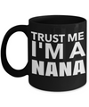 Gifts For Nana - Nana Gifts From Grandkids - Nana Coffee Mug - I Love Nana Mug - Best Gifts For Grandma - Trust Me I am a Nana Black Mug - Coffee Mug - YesECart
