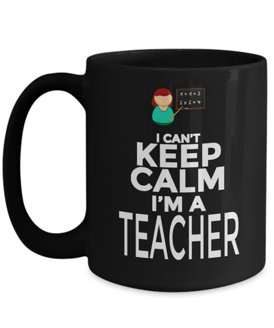Best Teacher Mug - 15oz Teacher Coffee Mug - Teacher Gifts For Christmas - Funny Teacher Gift Ideas - Retirement Gifts For Teachers - I Can Not Keep Calm I Am A Teacher - Coffee Mug - YesECart