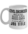 Funny Civil Engineering Gifts - Civil  Engineer Mug - Civil Engineer Because Bad Ass Miracle Worker In Not An Official Job Title - Coffee Mug - YesECart
