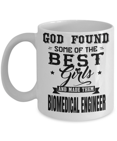 Funny Biomedical Engineering Gifts - Biomedical Engineer Mug - God Found Some Of The Best Girls And Made Them Biomedical Engineer - Coffee Mug - YesECart