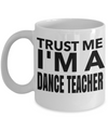 Dance Teacher Mug - Funny Dance Teacher Gifts - Trust Me I am a Dance Teacher White Mug - Coffee Mug - YesECart