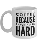 Coffee Because Teaching Is Hard-teachers Gifts-teacher Gift Ideas-thank You Gifts For Teachers-teacher Gifts For Classroom-retirement Gifts For Teachers-gifts For Teachers-   Teacher Mug-White Mug - Coffee Mug - YesECart