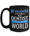 15oz Dentist Coffee Mug - Funny Dentist Mug - Gift For Dentist - Dentist Mug - My Daughter Is Worlds Best Dentist In The History Of World - Coffee Mug - YesECart