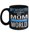 Funny Coffee Mugs For Mom -best Mom Mugs Coffee - Mom Coffee Mug-cheap Gift Ideas For Mom - Funny Gifts For Mom - Birthday Gift Mom - Mugs For Mom - My Daughter is The Worlds Best Mom in The History of World Black Mug - Coffee Mug - YesECart