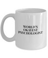 Funny Psychologist Gifts-Psychologist Coffee Mug-Worlds Okayest Psychologist -White 11 Oz Mug - Coffee Mug - YesECart
