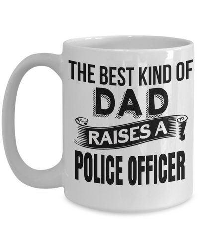 Funny Police Officer Gifts - Police Academy Graduation Gifts - Retired Police Officer Gifts - Police Mug - The Best Kind of Dad Raises a Police Officer White Mug - Coffee Mug - YesECart