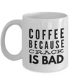 Coffee Because Crack Is Bad-Funny Coffee Mugs-Coffee Mug Funny-Funny Mugs-Mugs Funny-Funny Mugs For Men-Funny Tea Mugs-Coffee Mugs Funny-Sarcasm Mug-Funny Coffee Mugs Sarcasm-Funny Mugs Sarcasm White - Coffee Mug - YesECart