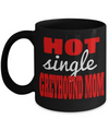 Greyhound Coffee Mug-Greyhound Gifts-Gifts For Greyhound Lovers-Greyhound Mom-Hot Single Greyhound Mom Black Mug - Coffee Mug - YesECart