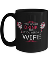 Best Birthday Gifts For Father In Law - 15 oz Father In Law Coffe Mug - Father In Law Coffee Mug - Gift Ideas For Father In Law For Wedding - You Would Drink Too If You Were A Wife - Coffee Mug - YesECart