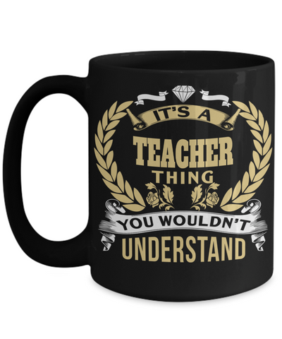 Best Teacher Mug - 15oz Teacher Coffee Mug - Teacher Gifts For Christmas - Funny Teacher Gift Ideas - Retirement Gifts For Teachers - It Is A Teacher Thing You Would Not Understand - Coffee Mug - YesECart
