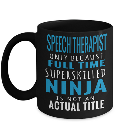 Funny Speech Therapist Gifts - Speech Therapists Mug - Speech Therapist Only Because Full Time Superskilled Ninja Is Not An Actual Title - Coffee Mug - YesECart