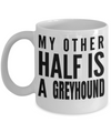 Greyhound Coffee Mug-Greyhound Gifts-Gifts For Greyhound Lovers-Greyhound Dad-My Other Half is a Greyhound White Mug - Coffee Mug - YesECart