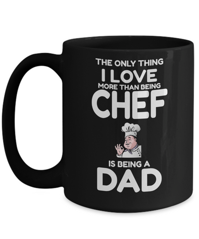 Cook Gift - 15oz Coffee Mug - Chef Mug - Culinary Gifts For Men - I Love More Than Being Chef Is Being A Dad - Coffee Mug - YesECart