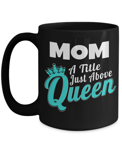 Best Mom 15oz Coffee Mug -best Mom Mugs Coffee - Mom Coffee Mug - Cheap Gift Ideas For Mom - Funny Gifts For Mom - Birthday Gift Mom - Mugs For Mom - Mom A Title Just Above Queen - Coffee Mug - YesECart