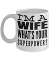 Best Wife Coffee Mug - Anniversary Gifts For Wife - Best Gift Ideas For Wife - Gifts For Wife Birthday - I am a Wife Whats Your Superpower White Mug - Coffee Mug - YesECart