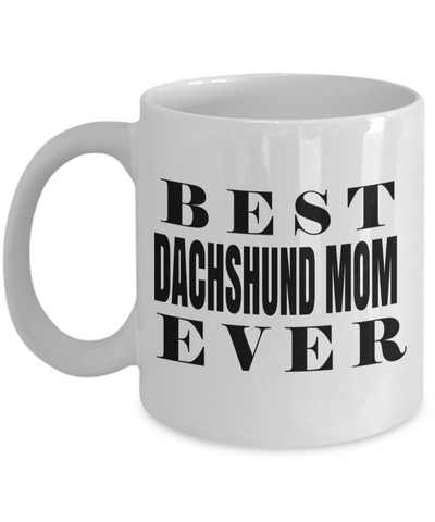 Dachshund Mom-Dachshund Mug Coffee-Gifts For Dachshund Lovers-Best Dachshund Mom Ever White Mug - Coffee Mug - YesECart