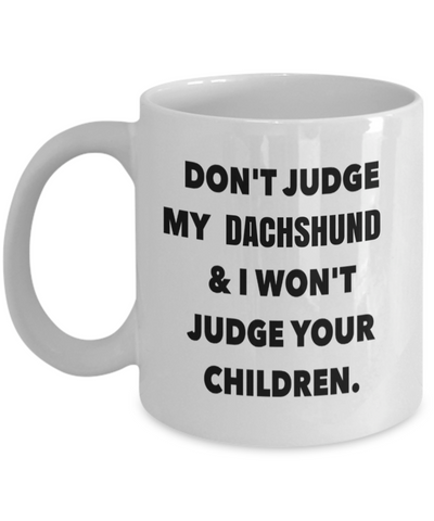 Dachshund Mom-Dachshund Mug Coffee-Gifts For Dachshund Lovers-Dont Judge My Dachshund and I Wont Judge Your Children White Mug - Coffee Mug - YesECart
