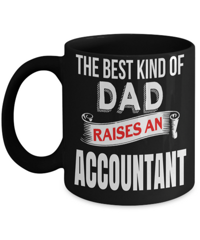 Funny Accountant Mug - Funny Accountant Gifts for Women or Men - Retired Tax Accountant Gifts Idea - The Best Kind of Dad Raises An Accountant - Coffee Mug - YesECart